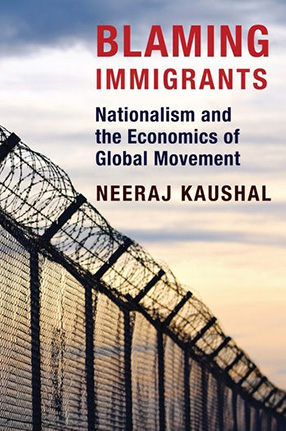 Blaming Immigrants: Nationalism and the Economics of Global Movement By Neeraj Kaushal, book cover