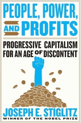 People, Power, and Profits: Progressive Capitalism for an Age of Discontent by Joseph E. Stiglitz, book cover