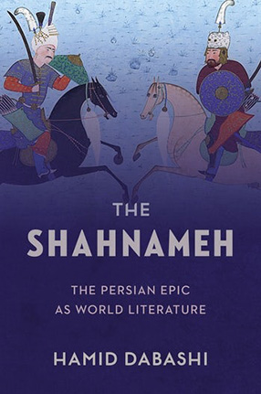 The Shahnameh: The Persian Epic as World Literature By Hamid Dabashi, book cover