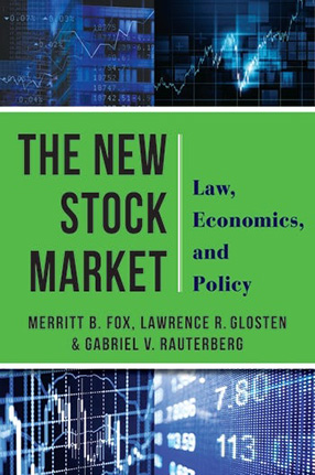 The New Stock Market: Law, Economics, and Policy By Merritt B. Fox, Lawrence R. Glosten and Gabriel V. Rauterberg, book cover