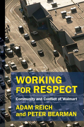 Working for Respect: Community and Conflict at Walmart By Adam Reich and Peter Bearman