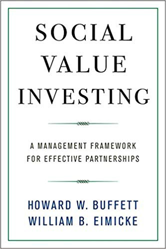 Social Value Investing: A Management Framework for Effective Partnerships By Howard W. Buffett and William B. Eimicke