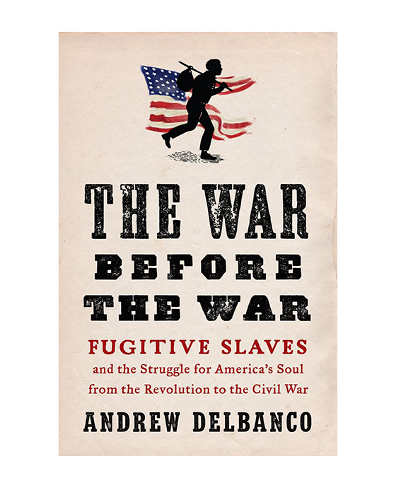 The War Before the War: Fugitive Slaves and the Struggle for America's Soul from the Revolution to the Civil War By Andrew Delbanco