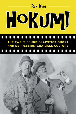 Hokum! The Early Sound Slapstick Short and Depression-Era Mass Culture  By Rob King