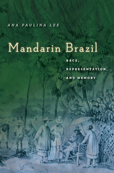 Mandarin Brazil: Race, Representation, and Memory, Ana Paulina Lee