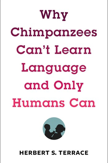 Book Cover of Why Chimpanzees Can't Learn Language and Only Humans Can