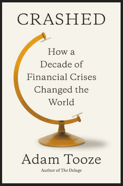 Crashed: How a Decade of Financial Crises Changed the World By: Adam Tooze
