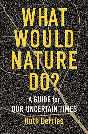 Book cover with yellow and white text against a black-gray background. Title: What Would Nature Do? A Guide for Our Uncertain Times.