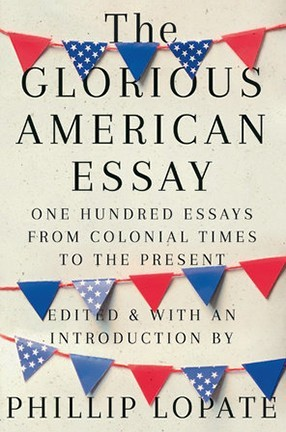 """The Glorious American Essay"" by Phillip Lopate book cover"