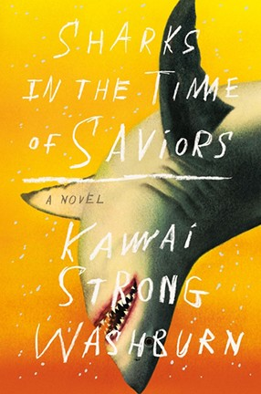 """Sharks In the Time of Saviors"" by Columbia University alum Kawai Strong Washburn"