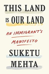 Book cover of this Land is Our Land by Suketu Mehta