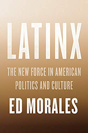 Book cover of Latinx: The New Force in American Politics and Culture