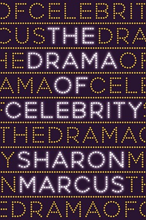 The Drama of Celebrity by Sharon Marcus Book Cover