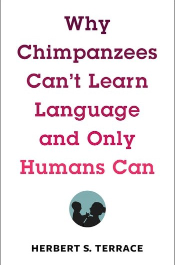 Why Chimpanzees Can't Learn Language and Only Humans Can book cover