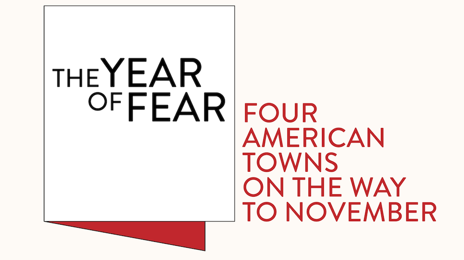 "Text saying ""The Year of Fear Four American Towns on the Way to November"