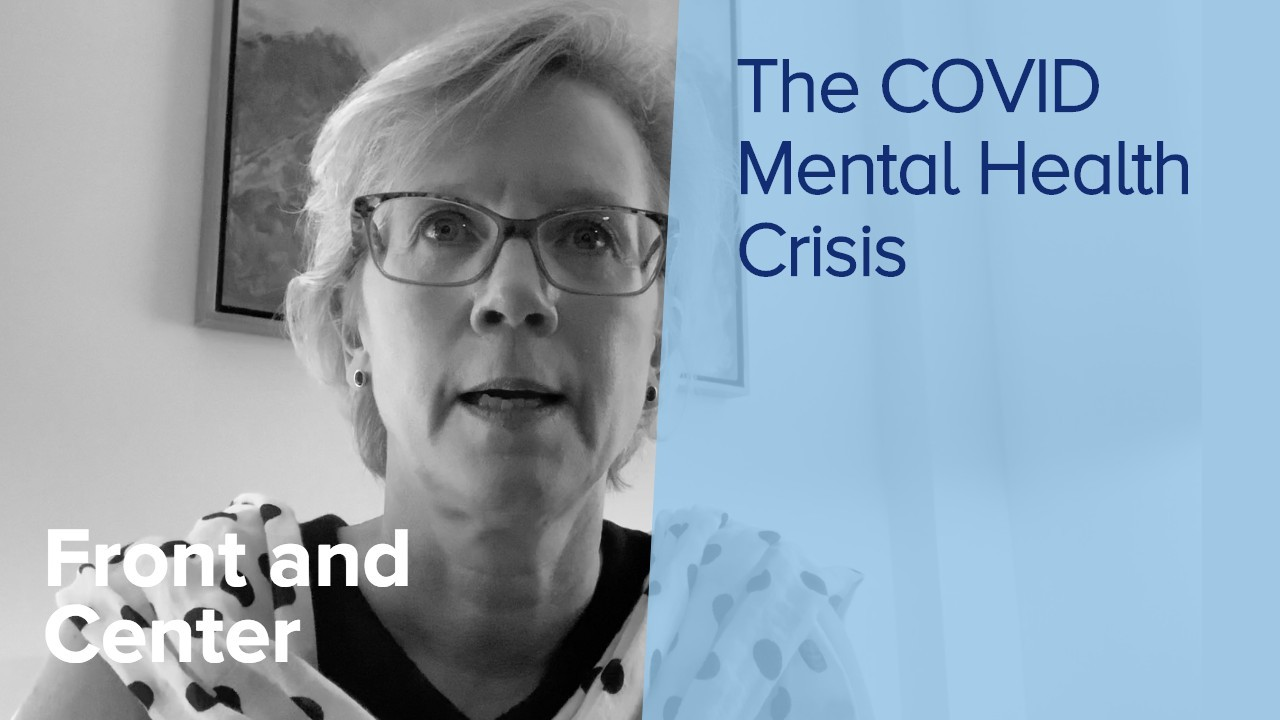 "A black and white image of Kathleen Sikkema with the text ""Front and Center"" and ""The COVID Mental Health Crisis"" over the image"