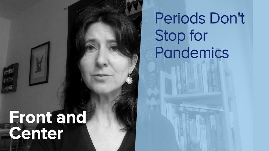 "Black and white image of Marni Sommer with ""Front and Center"" and ""Periods Don't Stop for Pandemics"" text over the image"