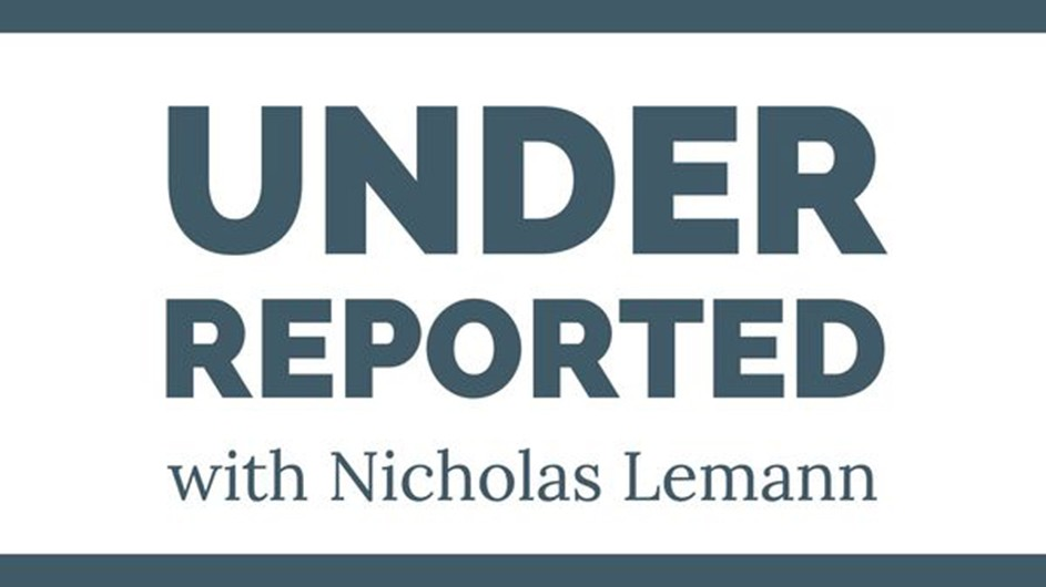 Banner that says Underreported with Nicholas Lemann